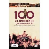 100 YIL ÖNCE BİZ DE ÇANAKKALE'DEYDİK