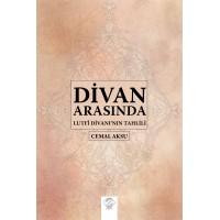 DİVAN ARASINDA - LUTFÎ DİVANI'NIN TAHLİLİ